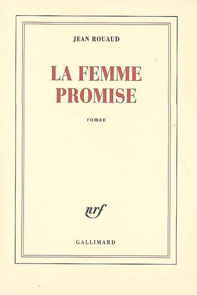 femme promise (La) : roman | Rouaud, Jean (1952-....). Auteur