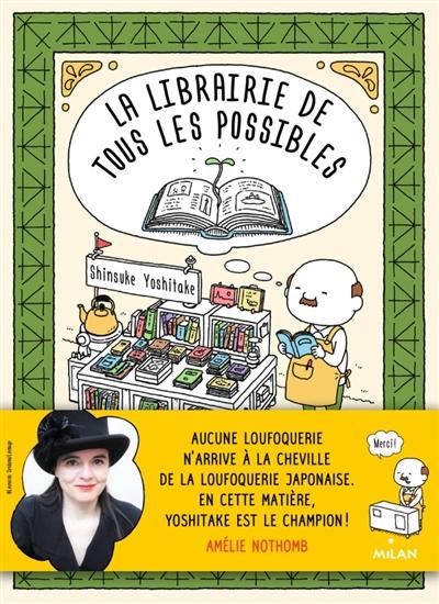La  librairie de tous les possibles | Yoshitake, Shinsuke (1973-....). Auteur