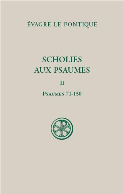 Scholies aux Psaumes. Vol. 2. Psaumes 71-150