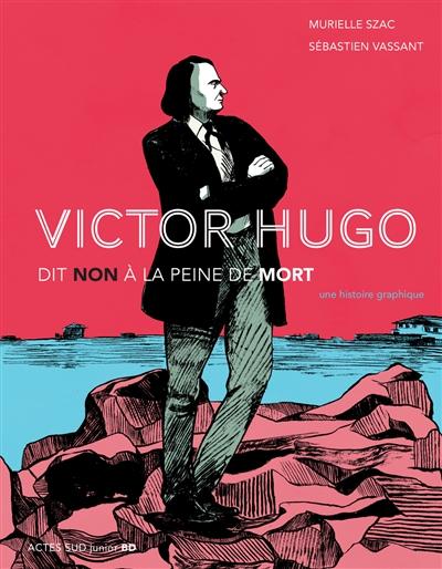 Victor Hugo dit non à la peine de mort : une histoire graphique