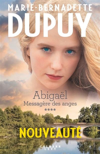 Abigaël : messagère des anges. 4 / Marie-Bernadette Dupuy  