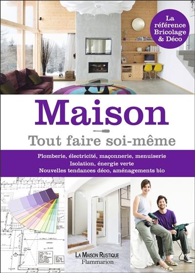 Maison ! : tout faire soi-même / textes Michel Beauvais, Anne Valéry, Benoit Hamot | Beauvais, Michel (1947-....). Auteur