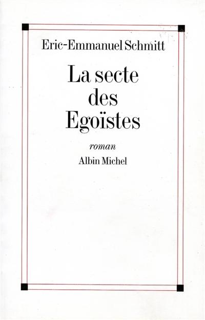 La secte des Egoïstes : roman | Éric-Emmanuel Schmitt (1960-....). Auteur