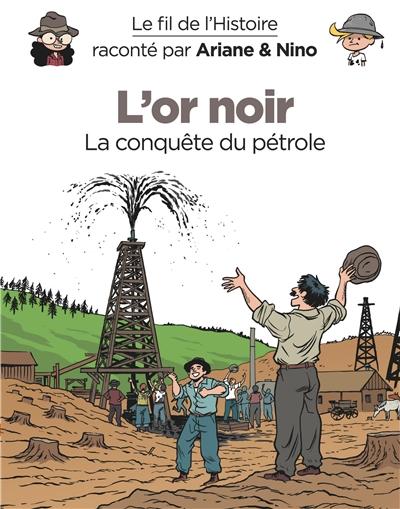 Le fil de l'histoire raconté par Ariane & Nino. L'or noir : la conquête du pétrole