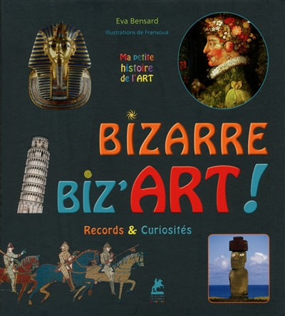 Bizarre, biz'art ! : records & curiosités / Eva Bensard | Bensard, Eva. Auteur