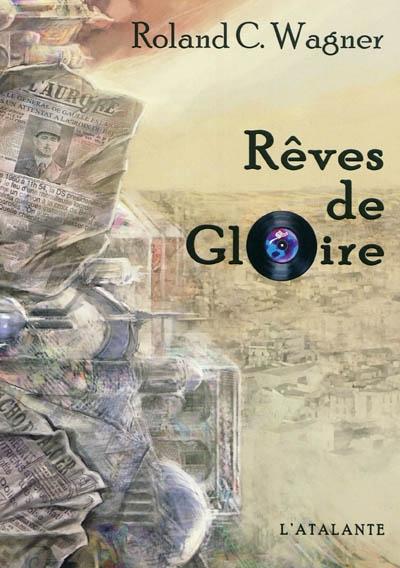 Rêves de Gloire | Wagner, Roland C. (1960-2012). Auteur