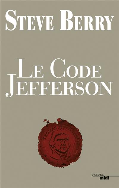 Le code Jefferson | Berry, Steve (1955-....). Auteur