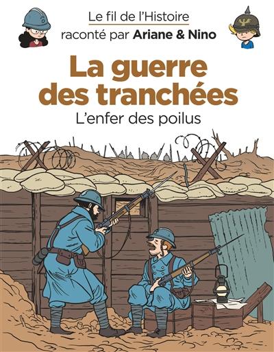 Le fil de l'histoire raconté par Ariane & Nino. Vol. 4. La guerre des tranchées : l'enfer des poilus