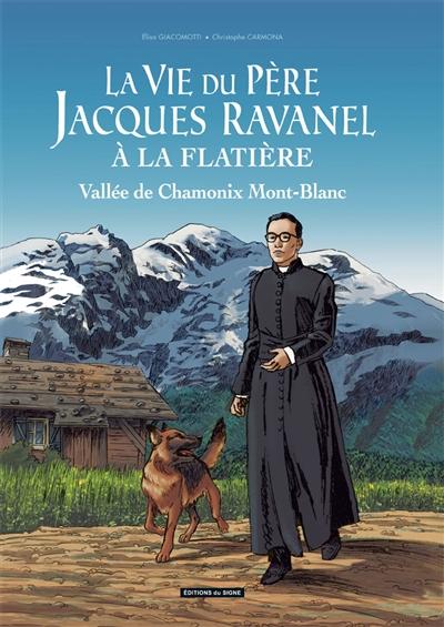 La vie du père Jacques Ravanel à la Flatière : vallée de Chamonix Mont-Blanc