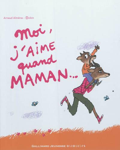 Moi, j'aime quand maman | Alméras, Arnaud (1967-....). Auteur