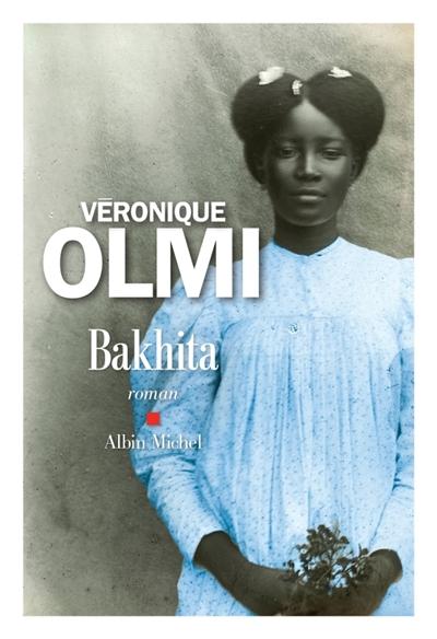 Bakhita : roman | Olmi, Véronique. Auteur