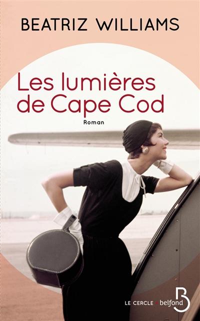 Les lumières de Cape Cod / Beatriz Williams   Williams, Beatriz (1972-....). Auteur