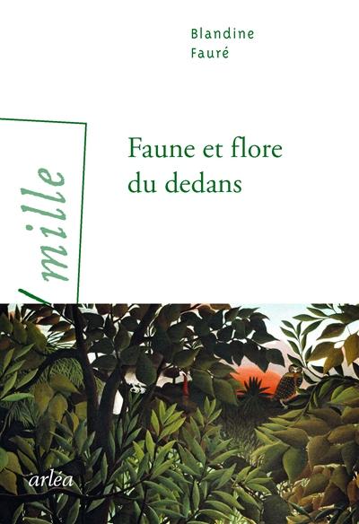Faune et flore du dedans   Blandine Fauré (1984-....). Auteur