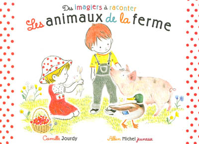Les animaux de la ferme   Camille Jourdy. Auteur