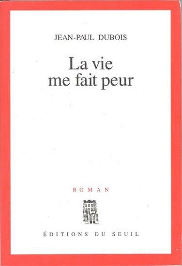 La vie me fait peur : roman / Jean-Paul Dubois | Dubois, Jean-Paul (1950-....). Auteur