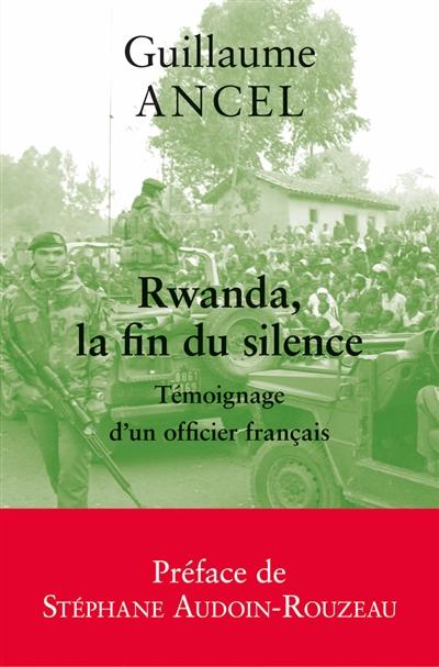 Rwanda, la fin du silence : témoignage d'un officier français  