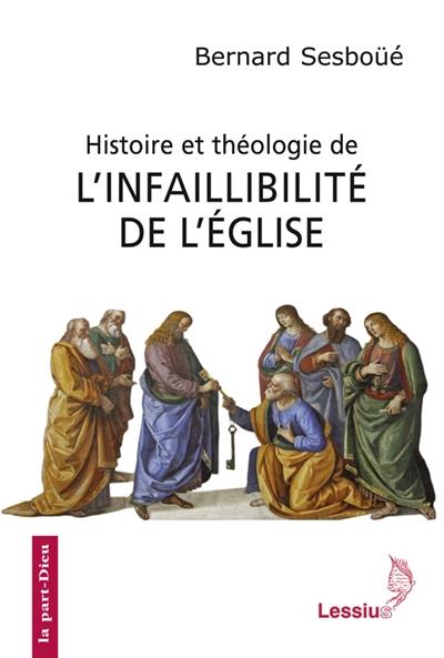 Histoire et théologie de l'infaillibilité de l'Eglise