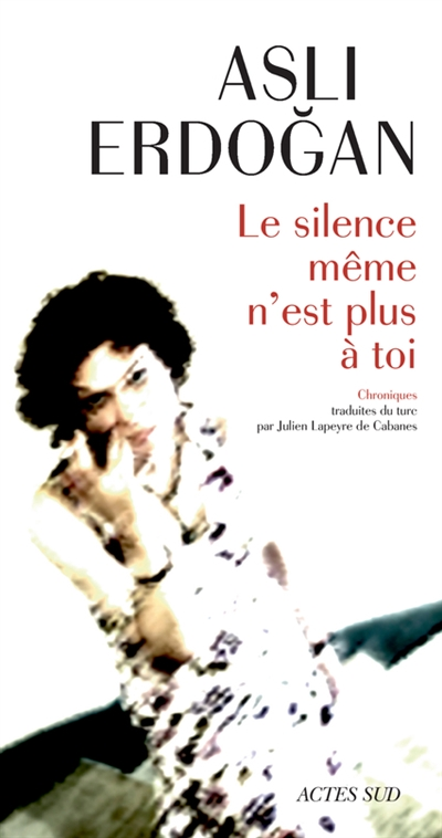 silence même n'est plus à toi (Le) : chroniques | Asli Erdogan, Auteur