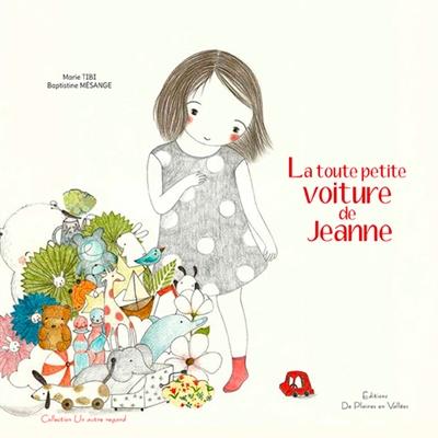 toute petite voiture de Jeanne (La) | Tibi, Marie (1959-....). Auteur
