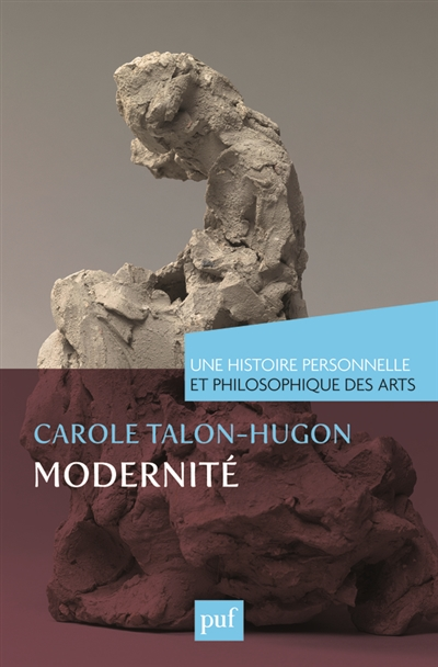 Modernité. Une histoire personnelle et philosophique des arts | Talon-Hugon, Carole (1959-....). Auteur