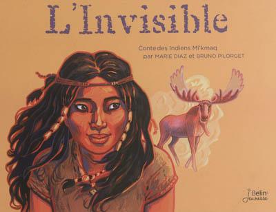 L'invisible : conte des Indiens Mi'kmaq
