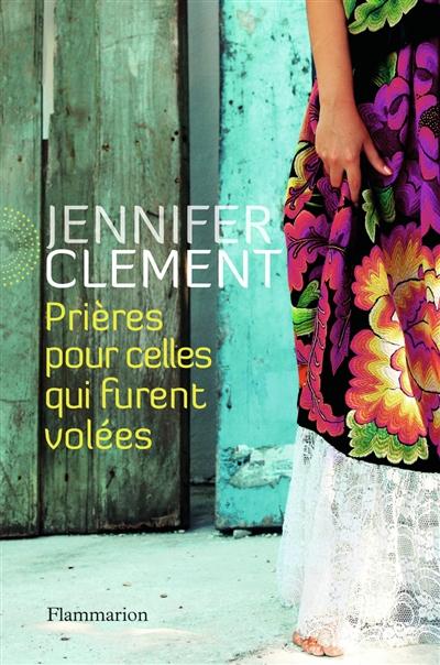 Prières pour celles qui furent volées / Jennifer Clement    Clement, Jennifer