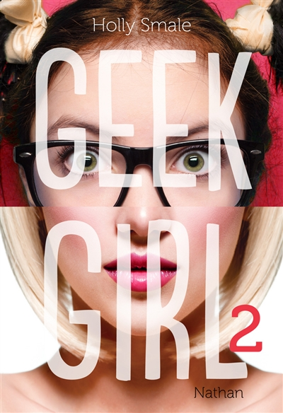 Geek girl. 2 / Holly Smale | Smale, Holly. Auteur