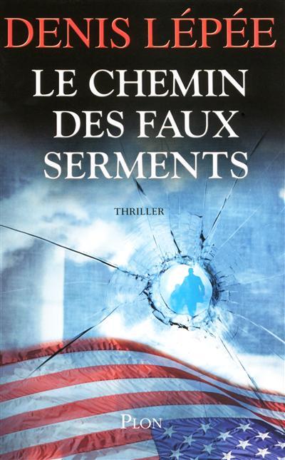 Le chemin des faux serments : roman | Lépée, Denis (1968-....). Auteur