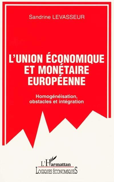 L'Union économique et monétaire européenne : homogénéisation, obstacles et intégration