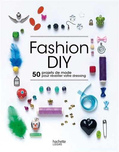 Fashion DIY : 50 projets de mode pour réveiller votre dressing |