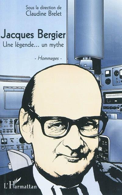 Jacques Bergier : une légende... un mythe : hommages