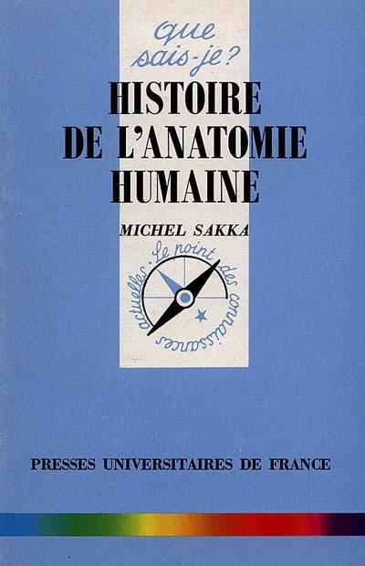 Histoire de l'anatomie humaine / Michel Sakka,... | Sakka, Michel. Auteur