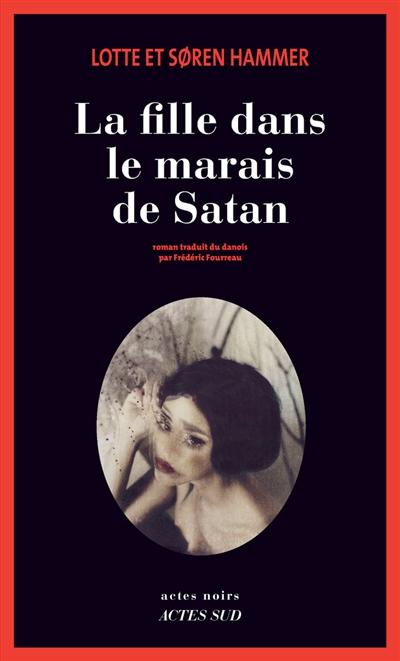 La fille dans le marais de Satan : roman / Lotte et Soren Hammer  