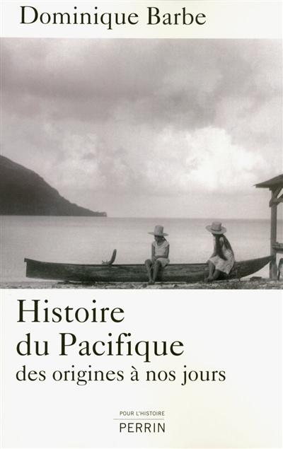Histoire du Pacifique : des origines à nos jours / Dominique Barbe | Barbe, Dominique. Auteur