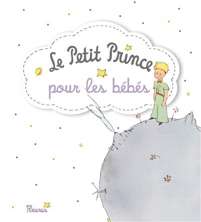 Le Petit Prince pour les bébés / d'après Antoine de Saint-Exupéry | Saint-Exupéry, Antoine de (1900-1944). Antécédent bibliographique
