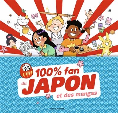100 % fan du Japon et des mangas