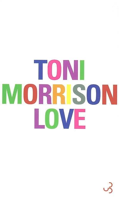 Love / Toni Morrison | Morrison, Toni (1931-2019). Auteur