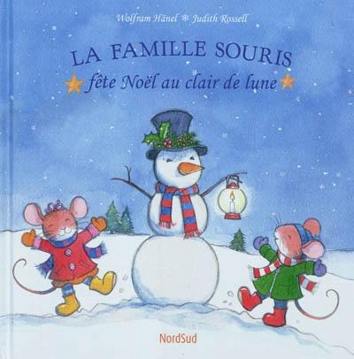 La Famille Souris fête Noël au clair de lune / Wolfram Hänel, Judith Rossell | Hänel, Wolfram (1956-....). Auteur