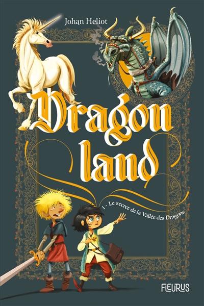 Dragonland. Vol. 1. Le secret de la Vallée des dragons