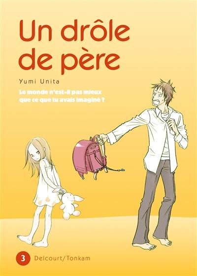 Un drôle de père. 3 / Yumi Unita | Unita, Yumi (1972-....). Auteur
