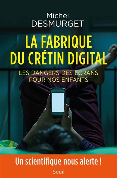fabrique du crétin digital (La) : les dangers des écrans pour nos enfants   Desmurget, Michel. Auteur