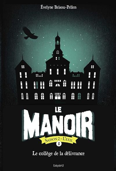 Le manoir : saison 2, l'exil. Vol. 1. Le collège de la délivrance