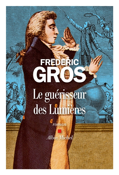 Le guérisseur des Lumières / Frédéric Gros | Gros, Frédéric (1965-...), auteur