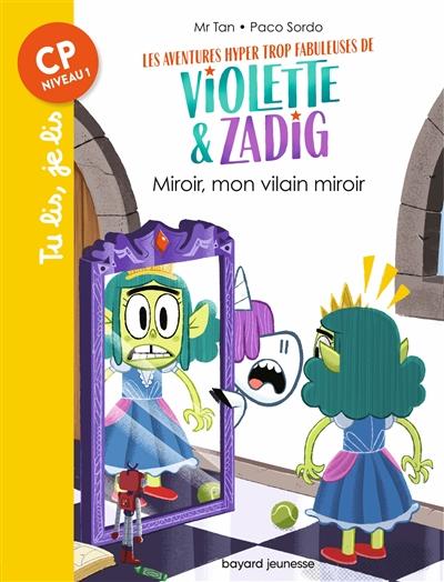 Les aventures hyper trop fabuleuses de Violette & Zadig. Vol. 5. Miroir, mon vilain miroir