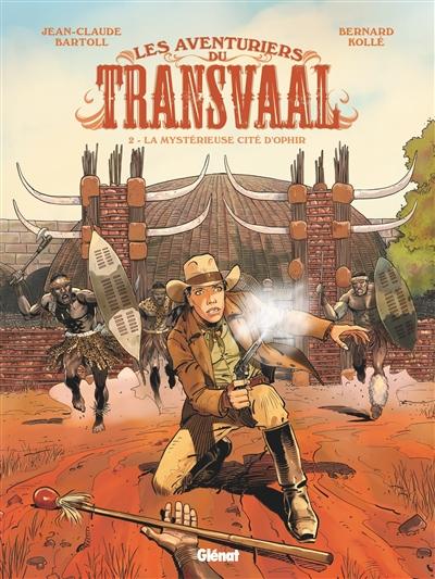 Les aventuriers du Transvaal. Vol. 2. La mystérieuse cité d'Ophir