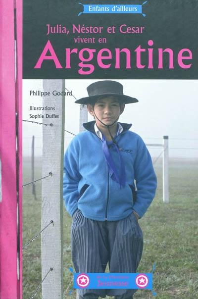 Julia, Néstor et Cesar vivent en Argentine   Godard, Philippe (1959-....). Auteur