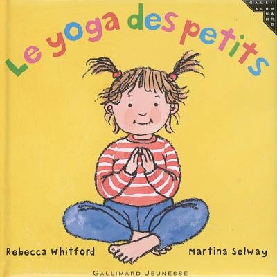 Le yoga des petits / [texte de] Rebecca Whitford & [illustrations de] Martina Selway   Whitford, Rebecca. Auteur