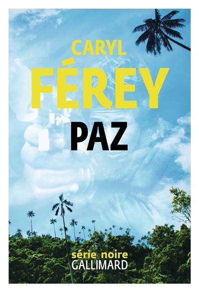 Paz / Caryl Férey | Férey, Caryl (1967-....). Auteur