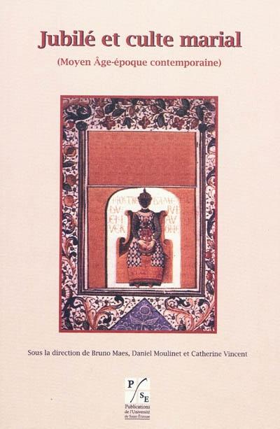 Jubilé et culte marial : Moyen Age-époque contemporaine : actes du colloque international, Puy-en-Velay, 8 juin-10 juin 2005