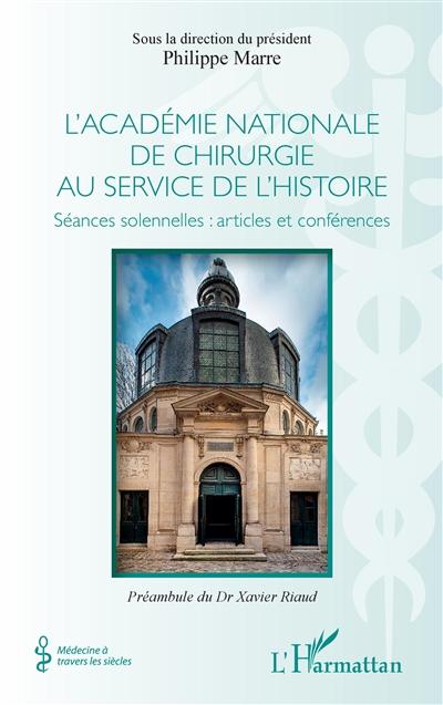 L'Académie nationale de chirurgie au service de l'histoire : séances solennelles : articles et conférences